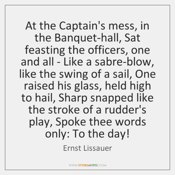 At the Captain's mess, in the Banquet-hall, Sat feasting the officers, one ...