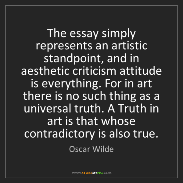 Oscar Wilde: The essay simply represents an artistic standpoint, and...