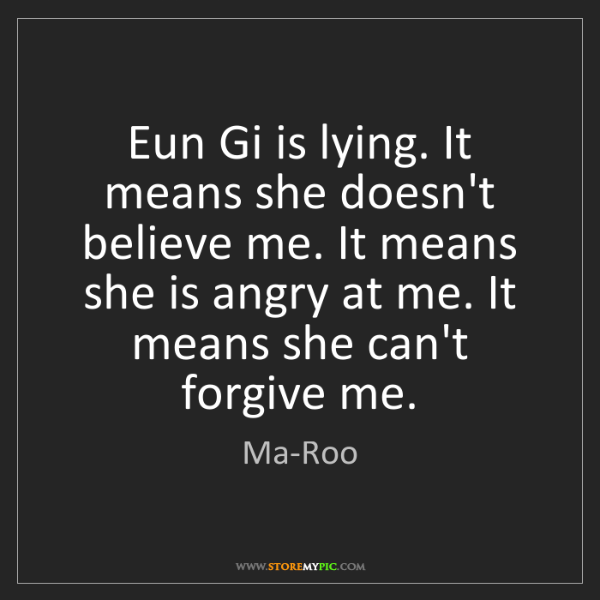 Ma-Roo: Eun Gi is lying. It means she doesn't believe me. It...