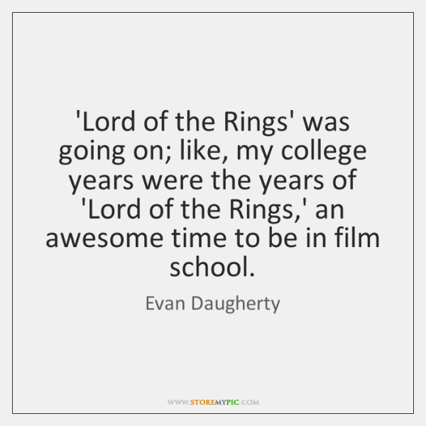 'Lord of the Rings' was going on; like, my college years were ...