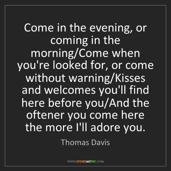 Thomas Davis: Come in the evening, or coming in the morning/Come when...