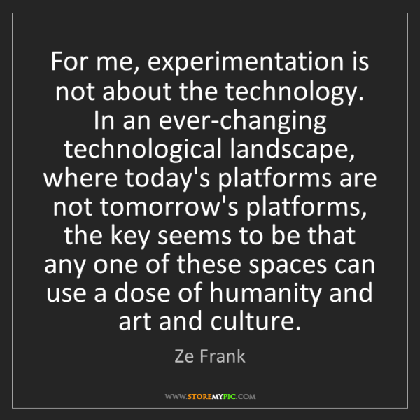Ze Frank: For me, experimentation is not about the technology....