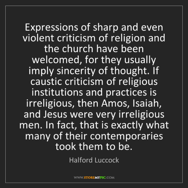 Halford Luccock: Expressions of sharp and even violent criticism of religion...