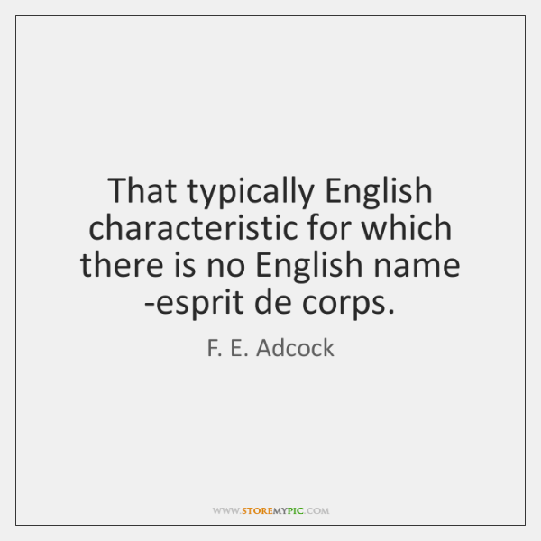 That typically English characteristic for which there is no English name -esprit ...