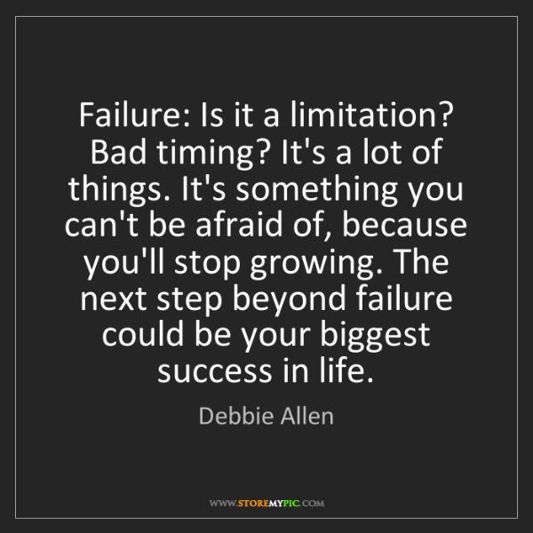 Debbie Allen: Failure: Is it a limitation? Bad timing? It's a lot of...
