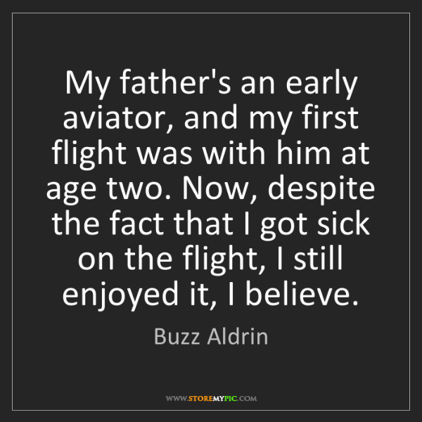 Buzz Aldrin: My father's an early aviator, and my first flight was...