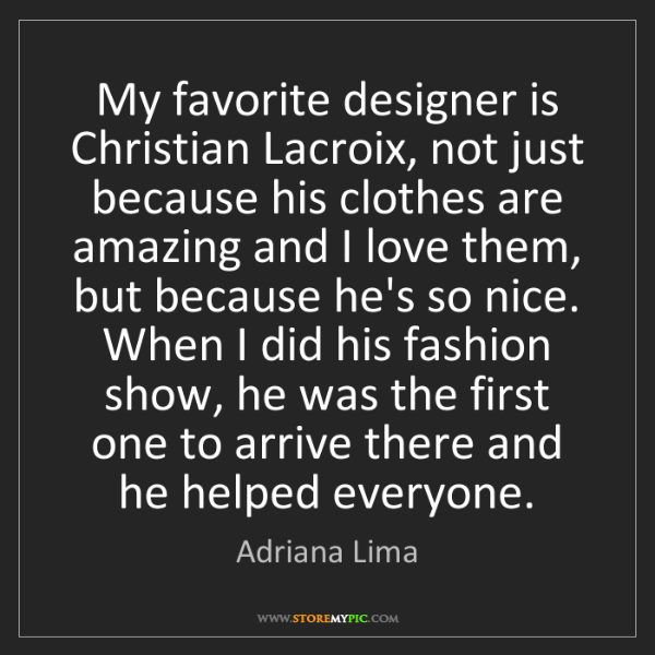 Adriana Lima: My favorite designer is Christian Lacroix, not just because...