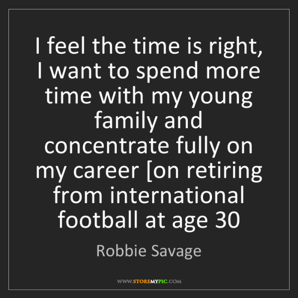 Robbie Savage: I feel the time is right, I want to spend more time with...