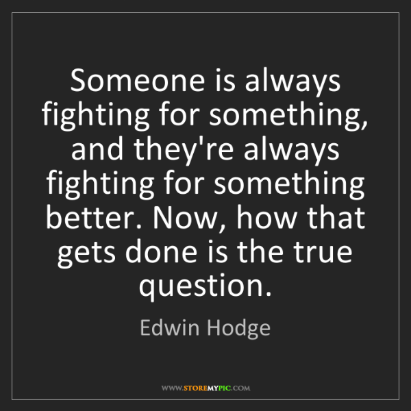 Edwin Hodge: Someone is always fighting for something, and they're...