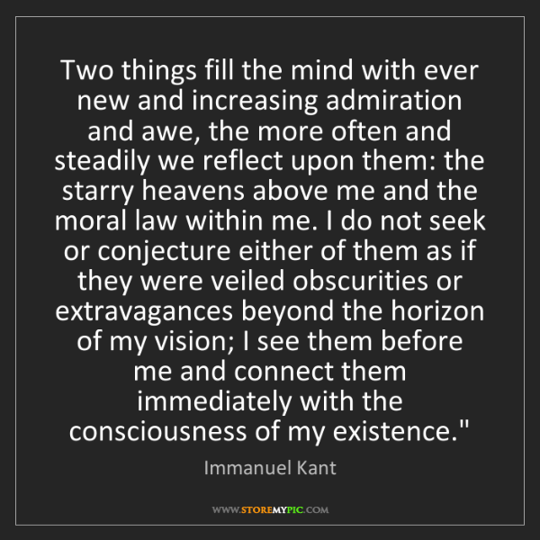 Immanuel Kant: Two things fill the mind with ever new and increasing...