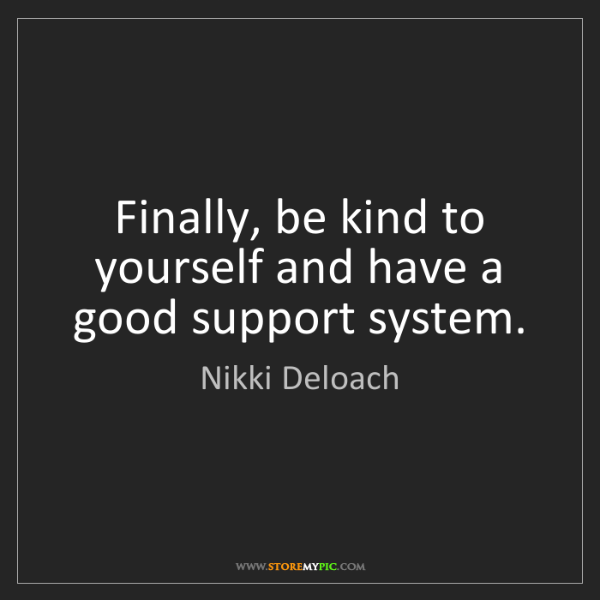 Nikki Deloach: Finally, be kind to yourself and have a good support...