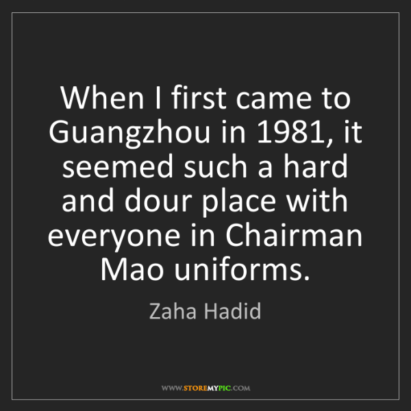 Zaha Hadid: When I first came to Guangzhou in 1981, it seemed such...