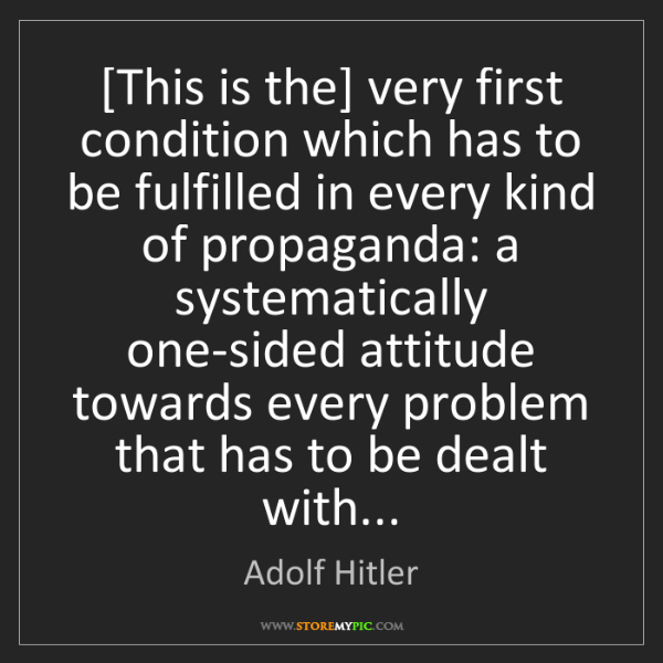 Adolf Hitler: [This is the] very first condition which has to be fulfilled...