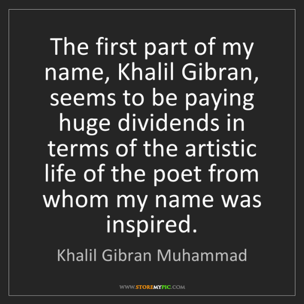 Khalil Gibran Muhammad: The first part of my name, Khalil Gibran, seems to be...