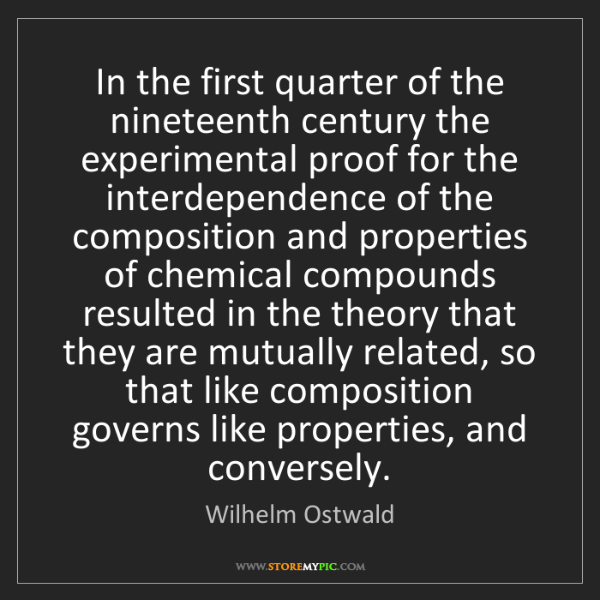Wilhelm Ostwald: In the first quarter of the nineteenth century the experimental...