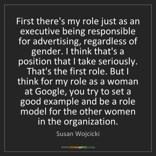 Susan Wojcicki: First there's my role just as an executive being responsible...