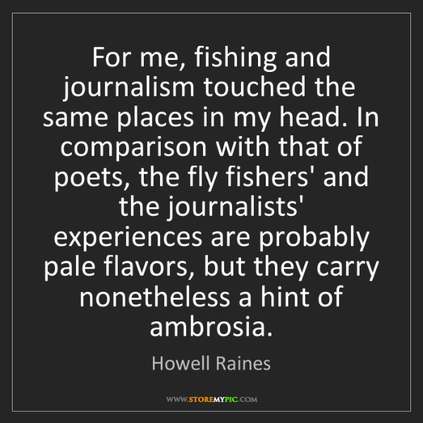 Howell Raines: For me, fishing and journalism touched the same places...