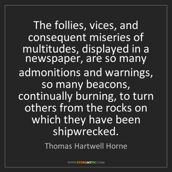 Thomas Hartwell Horne: The follies, vices, and consequent miseries of multitudes,...