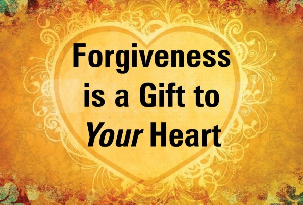 Forgiveness is a gift to your heart