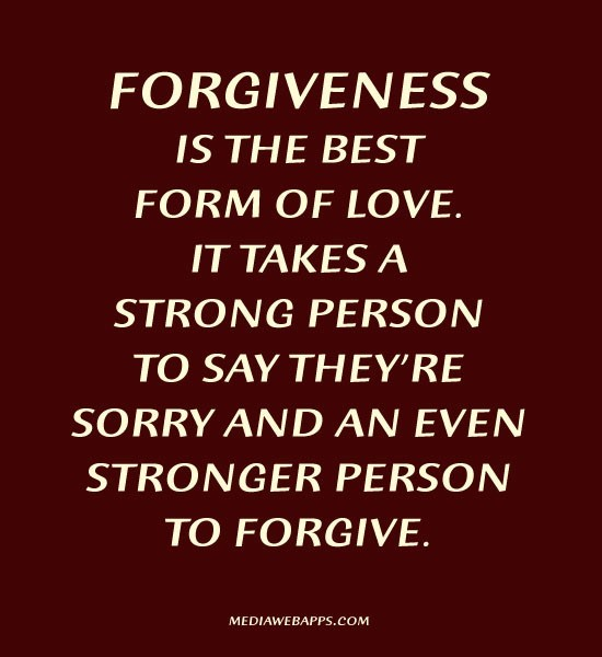 Forgiveness Is The Best Form Of Love It Takes A Strong Pesron To Say