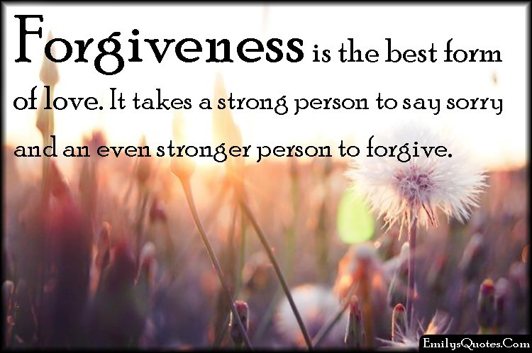 Forgiveness Is The Best Form Or Love It Takes A Strong Person To Say