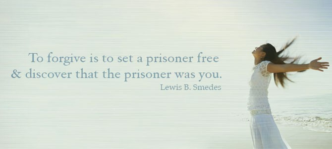 To Forgive Is To Set A Prisoner Free Discover That The Prisoner Was