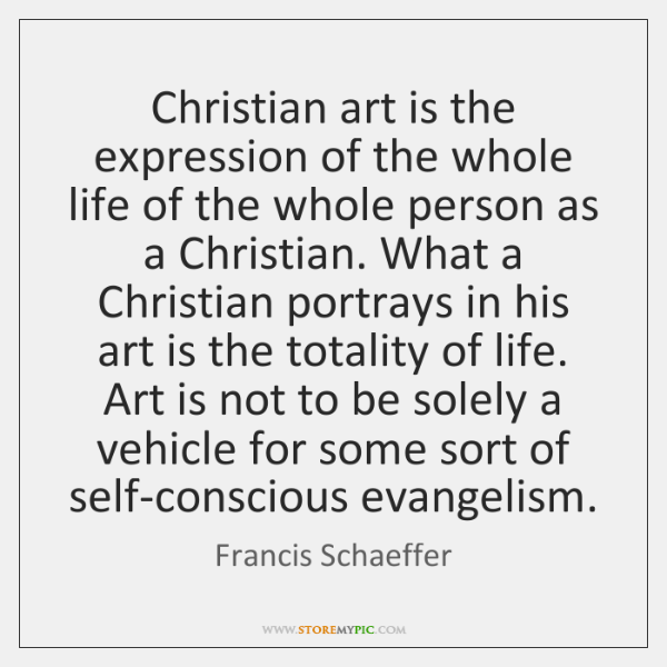 Christian art is the expression of the whole life of the whole ...