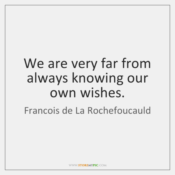 We are very far from always knowing our own wishes.