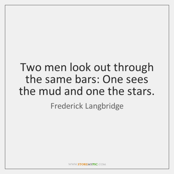Two men look out through the same bars: One sees the mud ...