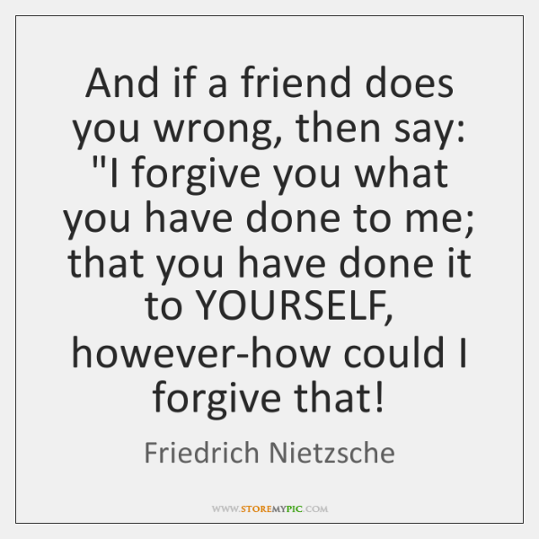 And If A Friend Does You Wrong Then Say I Forgive You Adorable Wrong Friend