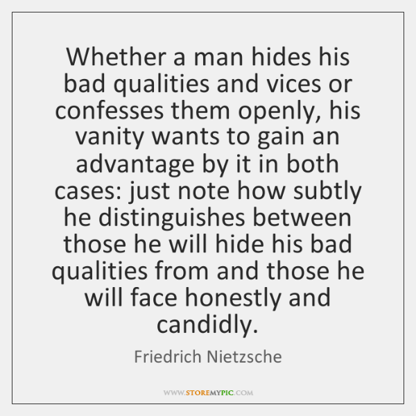 Whether a man hides his bad qualities and vices or confesses them ...