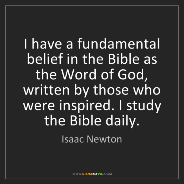Isaac Newton: I have a fundamental belief in the Bible as the Word...
