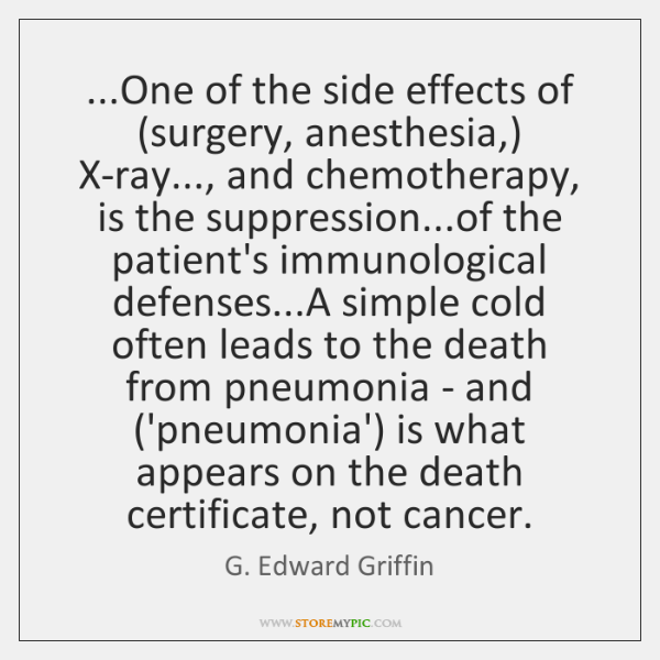 ...One of the side effects of (surgery, anesthesia,) X-ray..., and chemotherapy, is ...