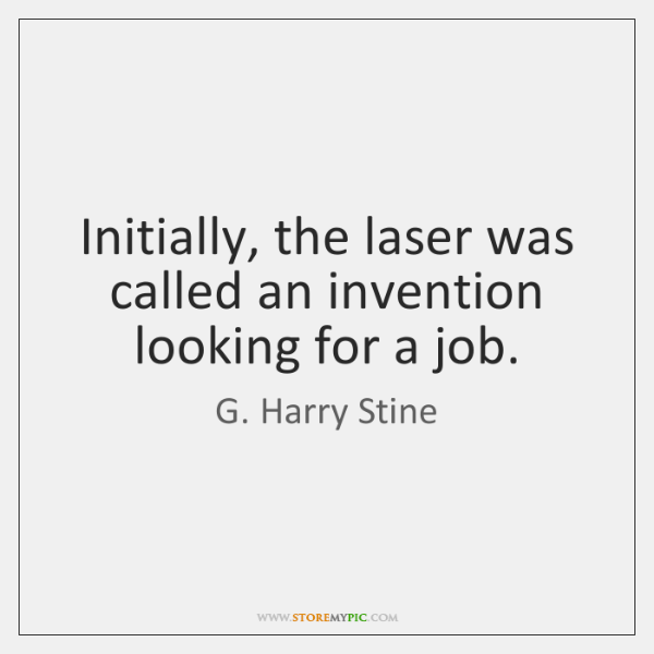 Initially, the laser was called an invention looking for a job.