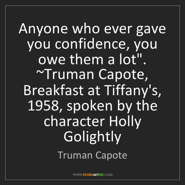 "Truman Capote: Anyone who ever gave you confidence, you owe them a lot""...."