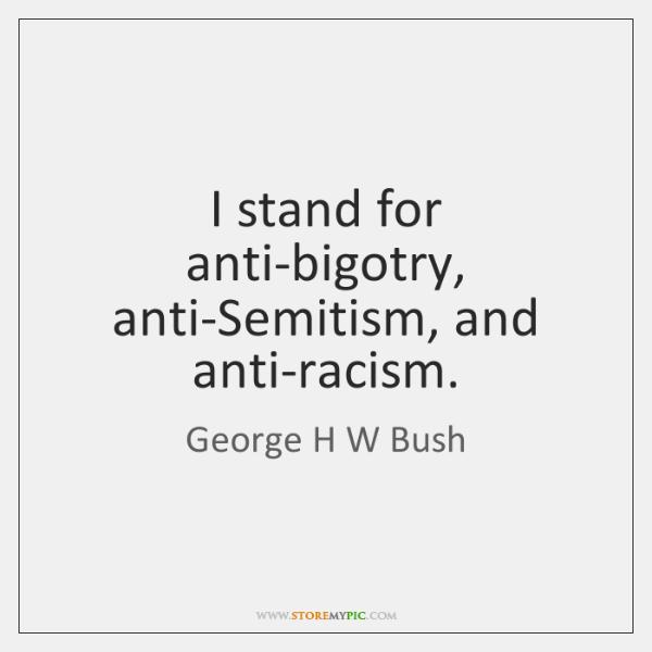 I stand for anti-bigotry, anti-Semitism, and anti-racism.