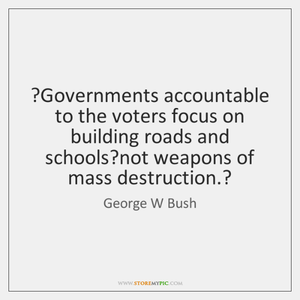 ?Governments accountable to the voters focus on building roads and schools?not ...