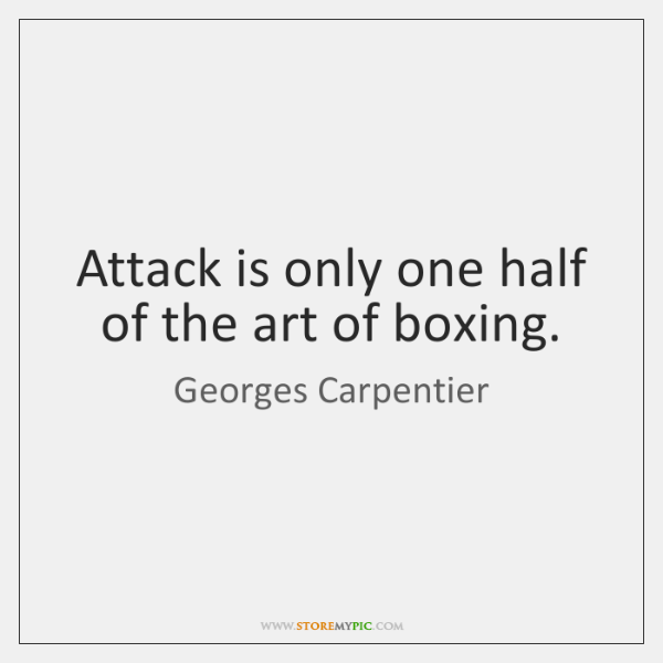 Attack is only one half of the art of boxing.
