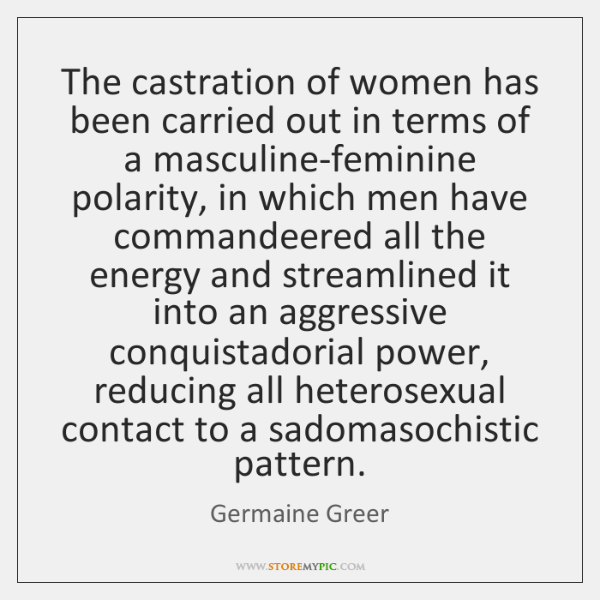 The castration of women has been carried out in terms of a ...