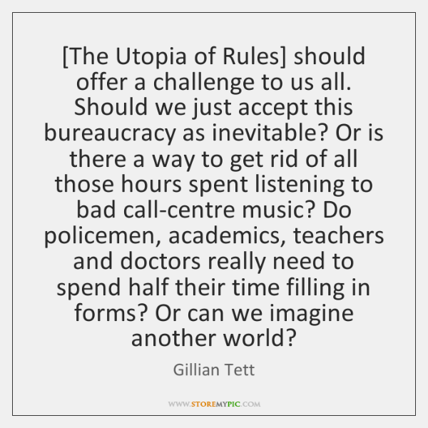 [The Utopia of Rules] should offer a challenge to us all. Should ...
