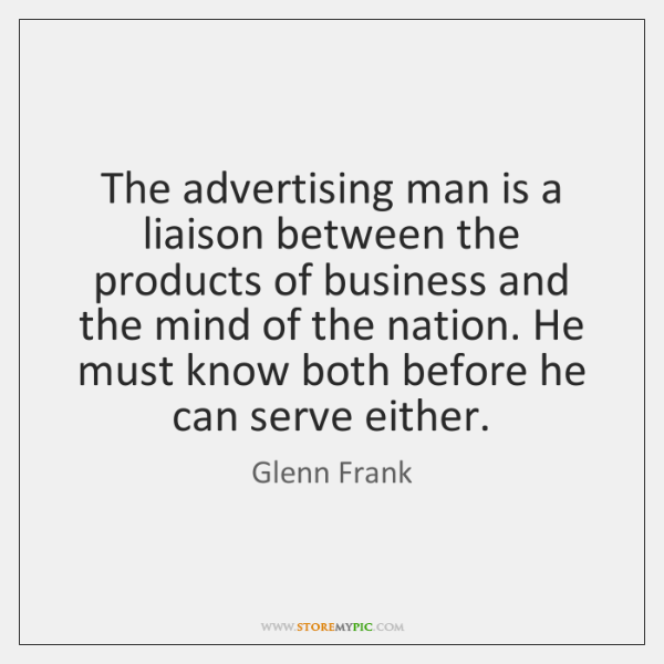 The advertising man is a liaison between the products of business and ...