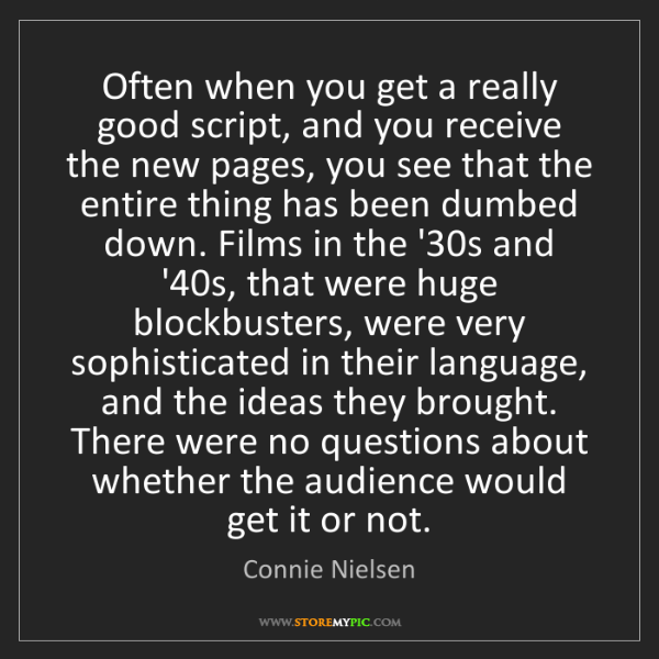 Connie Nielsen: Often when you get a really good script, and you receive...