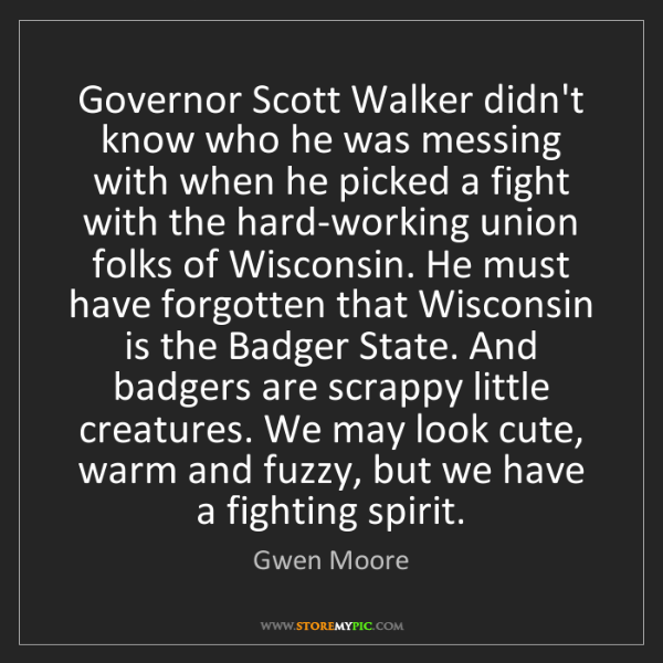 Gwen Moore: Governor Scott Walker didn't know who he was messing...
