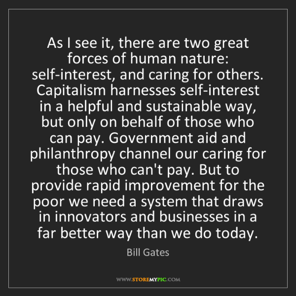 Bill Gates: As I see it, there are two great forces of human nature:...