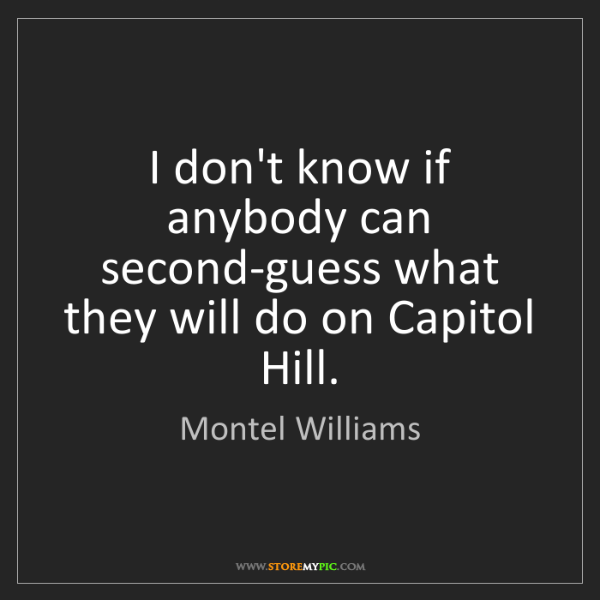 Montel Williams: I don't know if anybody can second-guess what they will...