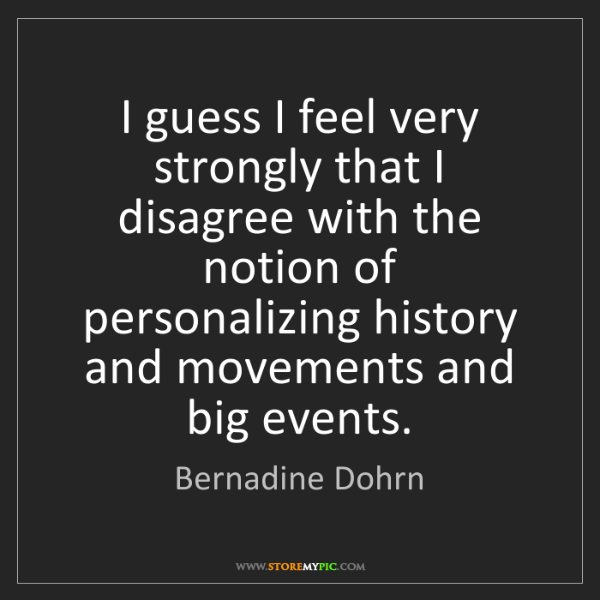 Bernadine Dohrn: I guess I feel very strongly that I disagree with the...