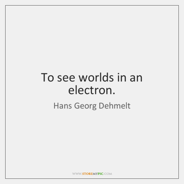 To see worlds in an electron.