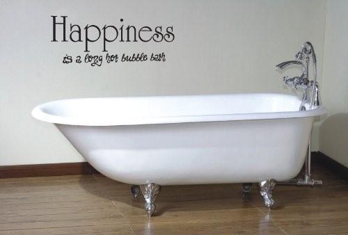 Hapiness is a long hot bubble bath