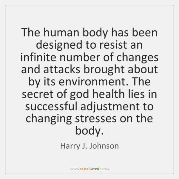 The human body has been designed to resist an infinite number of ...