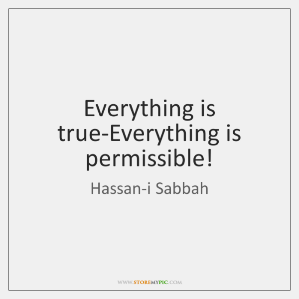 Everything is true-Everything is permissible!